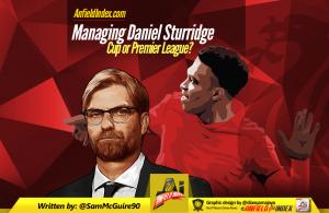 Managing Daniel Sturridge - Cup or Premier League (1)