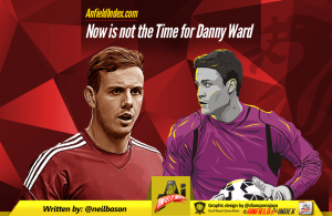 Now is the not time for Danny Ward