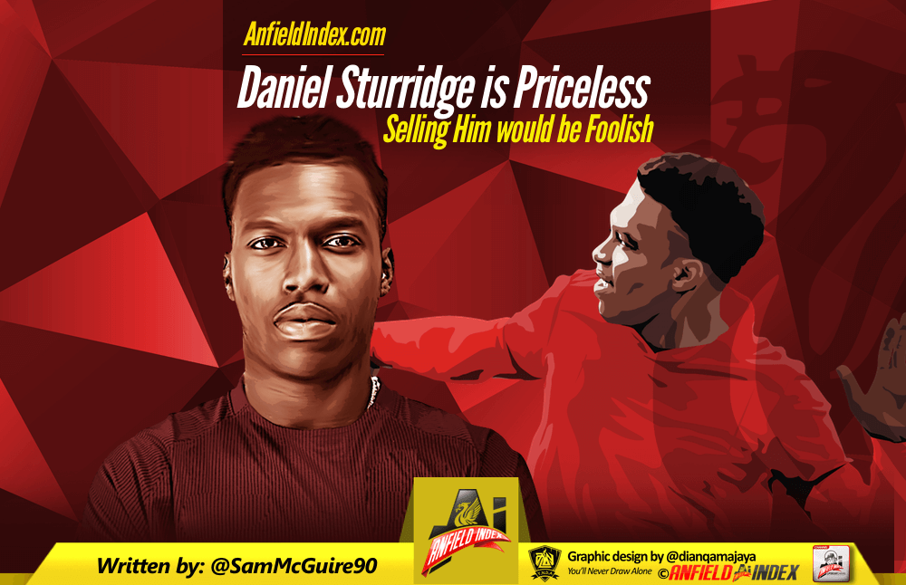 Daniel Sturridge is Priceless Selling him will be foolish