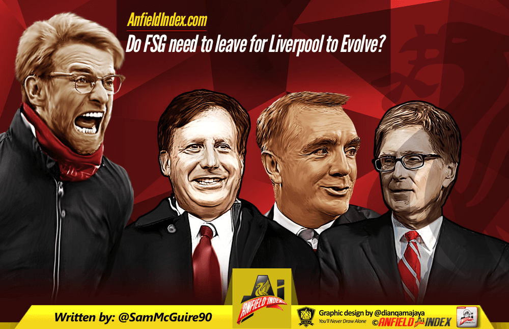 Do FSG need to leave for Liverpool to evolve