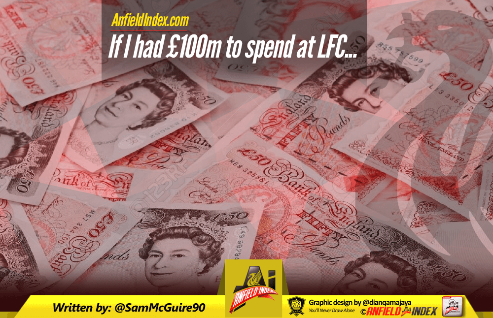 If I had £100m to spend at Liverpool FC
