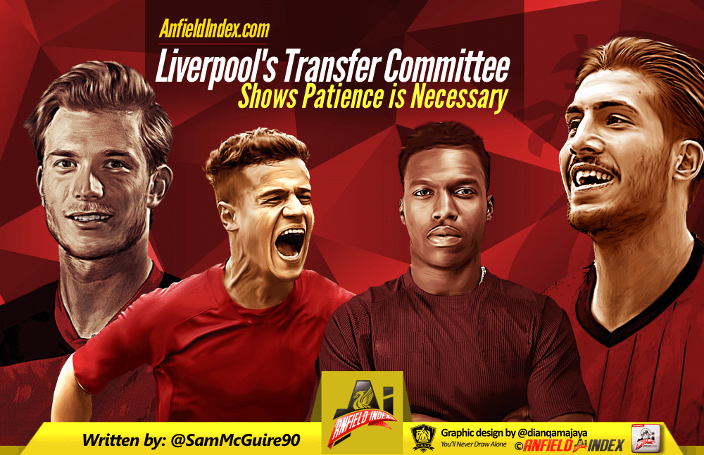 Liverpool Transfer Committee Shows Patience is Necessary
