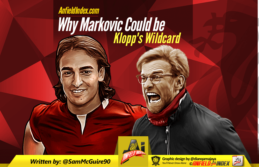 Why Markovic Could Be Klopp Wildcard